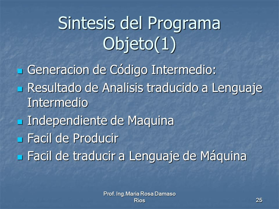 Prof. Ing.Maria Rosa Damaso Rios25 Sintesis del Programa Objeto(1) Generacion de Código Intermedio: Generacion de Código Intermedio: Resultado de Anal