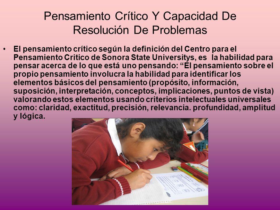 Pensamiento Crítico Y Capacidad De Resolución De Problemas El pensamiento crítico según la definición del Centro para el Pensamiento Critico de Sonora