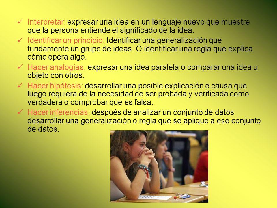 Interpretar: expresar una idea en un lenguaje nuevo que muestre que la persona entiende el significado de la idea. Identificar un principio: Identific