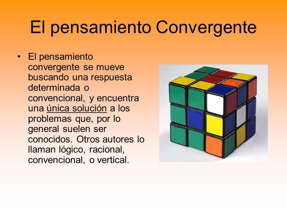 El pensamiento Convergente El pensamiento convergente se mueve buscando una respuesta determinada o convencional, y encuentra una única solución a los