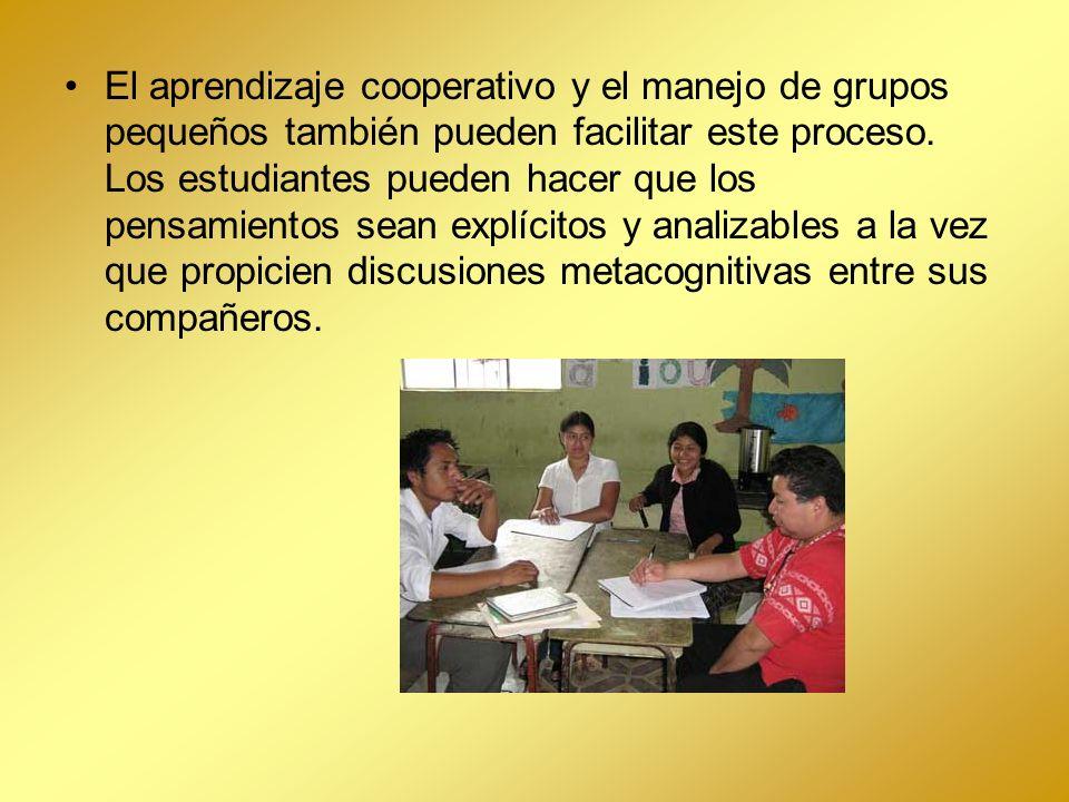 El aprendizaje cooperativo y el manejo de grupos pequeños también pueden facilitar este proceso. Los estudiantes pueden hacer que los pensamientos sea