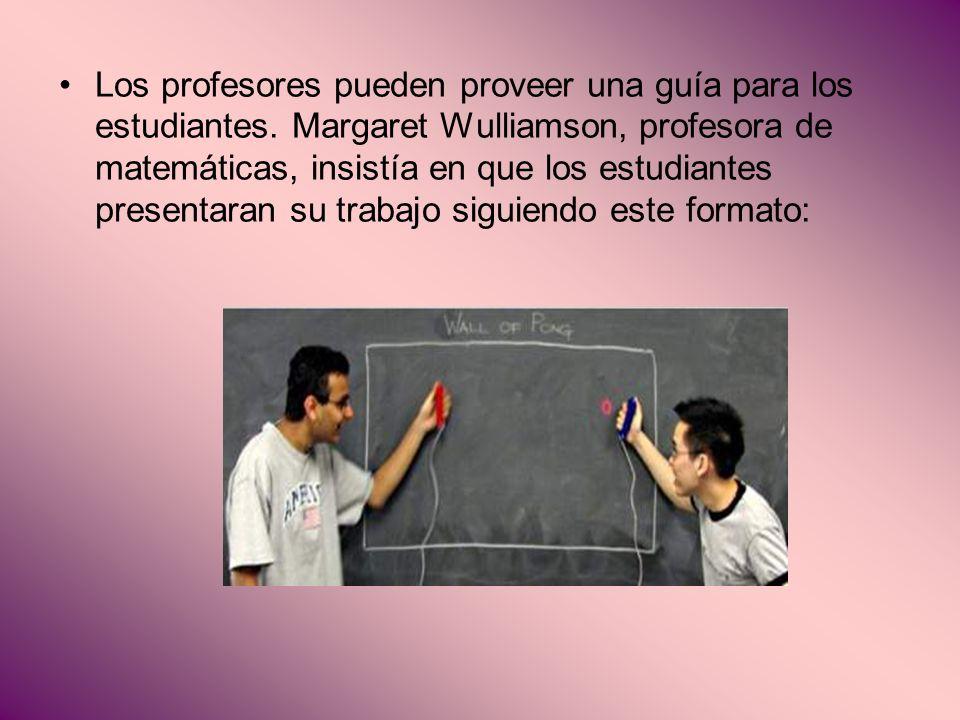 Los profesores pueden proveer una guía para los estudiantes. Margaret Wulliamson, profesora de matemáticas, insistía en que los estudiantes presentara