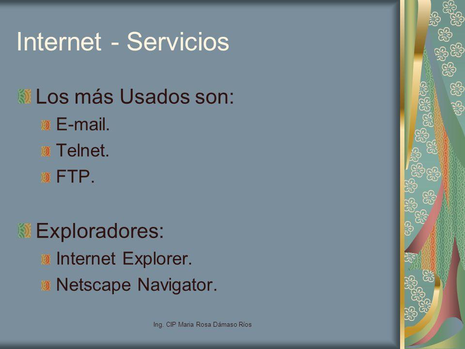 Ing. CIP Maria Rosa Dámaso Ríos Internet - Servicios Los más Usados son: E-mail. Telnet. FTP. Exploradores: Internet Explorer. Netscape Navigator.