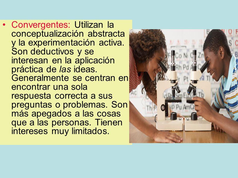 Convergentes: Utilizan la conceptualización abstracta y la experimentación activa. Son deductivos y se interesan en la aplicación práctica de las idea