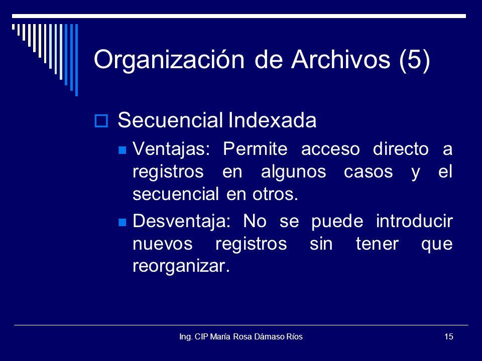 Ing. CIP María Rosa Dámaso Ríos15 Organización de Archivos (5) Secuencial Indexada Ventajas: Permite acceso directo a registros en algunos casos y el