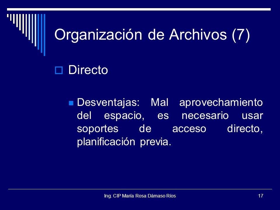 Ing. CIP María Rosa Dámaso Ríos17 Organización de Archivos (7) Directo Desventajas: Mal aprovechamiento del espacio, es necesario usar soportes de acc