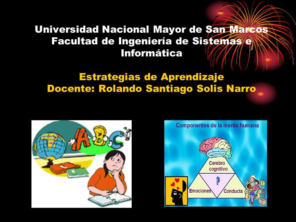 Universidad Nacional Mayor de San Marcos Facultad de Ingeniería de Sistemas e Informática Estrategias de Aprendizaje Docente: Rolando Santiago Solis N
