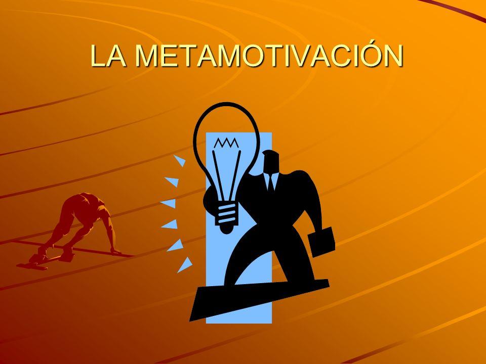 LA METAMOTIVACIÓN LA METAMOTIVACIÓN