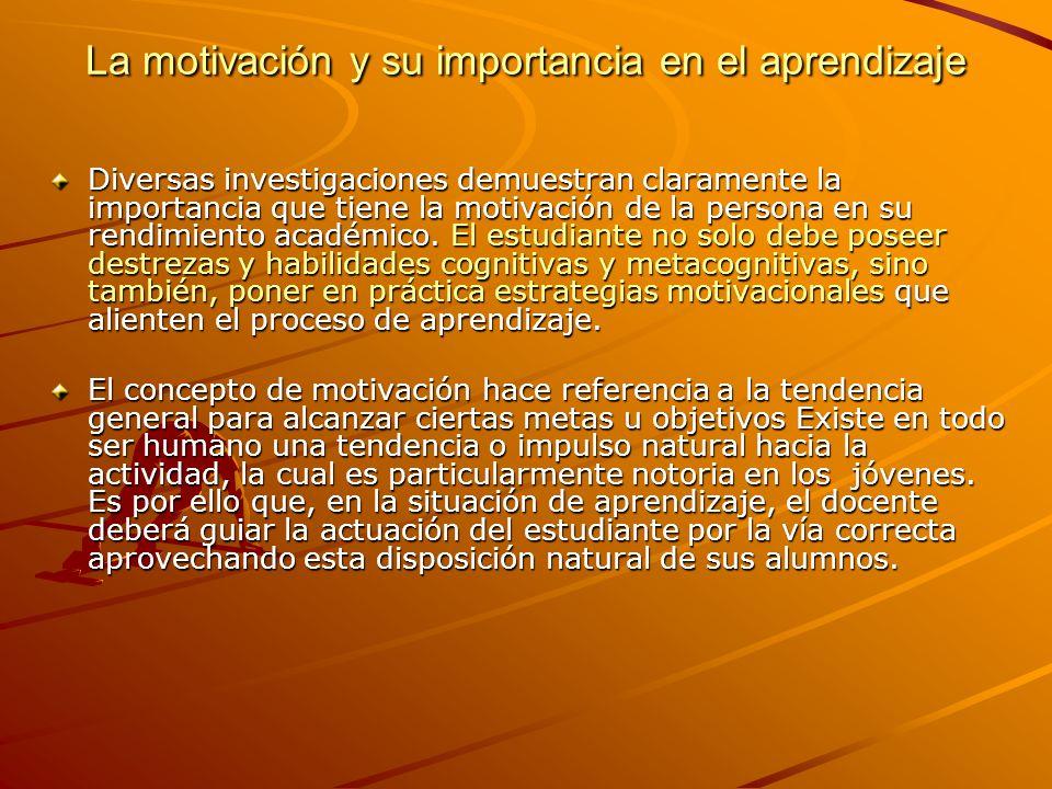 La motivación y su importancia en el aprendizaje Diversas investigaciones demuestran claramente la importancia que tiene la motivación de la persona e