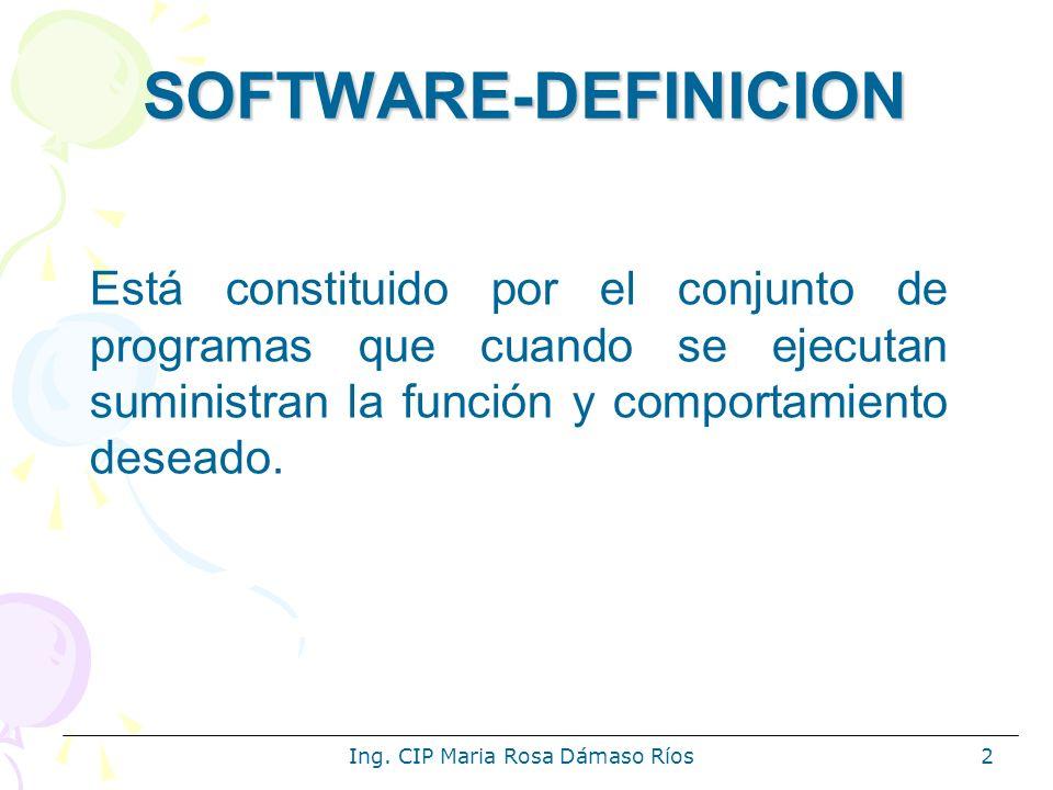 Ing. CIP Maria Rosa Dámaso Ríos2 SOFTWARE-DEFINICION Está constituido por el conjunto de programas que cuando se ejecutan suministran la función y com