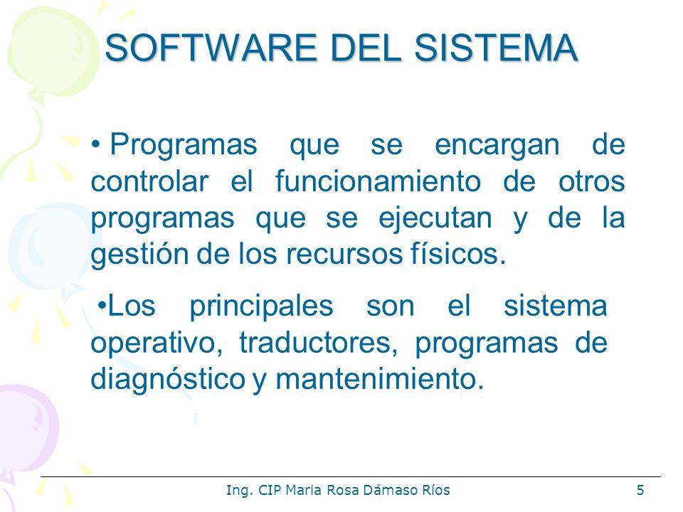 Ing. CIP Maria Rosa Dámaso Ríos5 SOFTWARE DEL SISTEMA Los principales son el sistema operativo, traductores, programas de diagnóstico y mantenimiento.