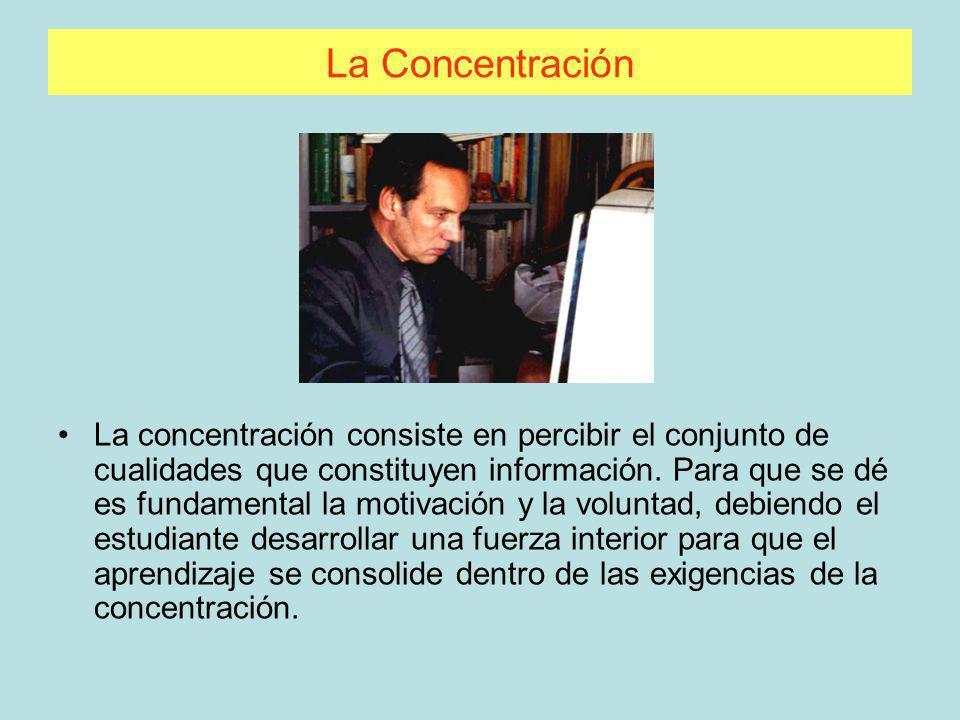 La Concentración La concentración consiste en percibir el conjunto de cualidades que constituyen información. Para que se dé es fundamental la motivac