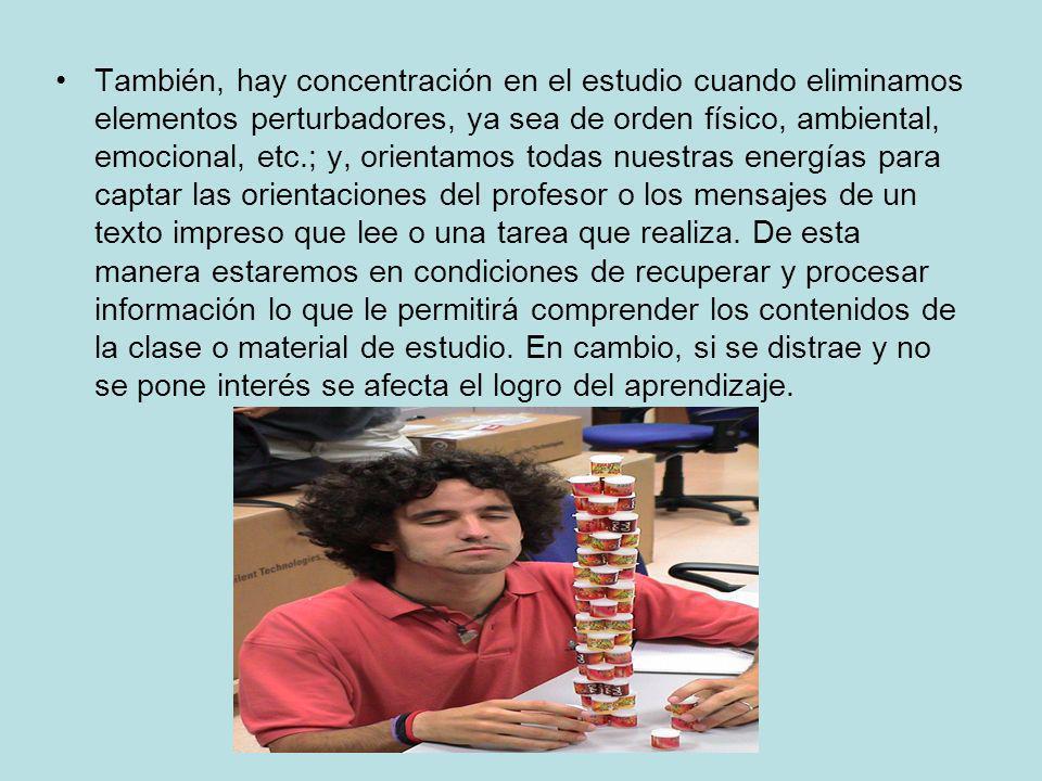 También, hay concentración en el estudio cuando eliminamos elementos perturbadores, ya sea de orden físico, ambiental, emocional, etc.; y, orientamos