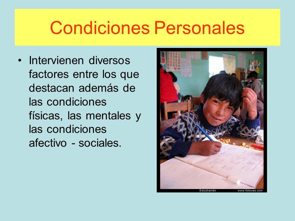 Condiciones Personales Intervienen diversos factores entre los que destacan además de las condiciones físicas, las mentales y las condiciones afectivo