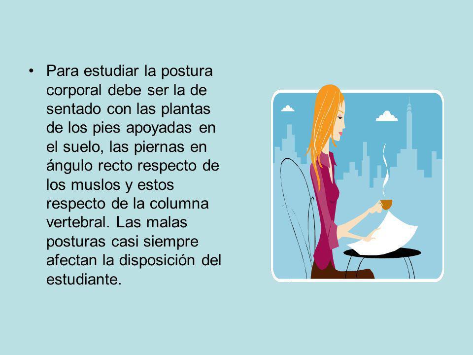Para estudiar la postura corporal debe ser la de sentado con las plantas de los pies apoyadas en el suelo, las piernas en ángulo recto respecto de los