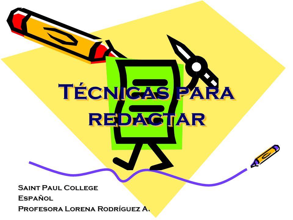Técnicas para redactar Técnicas para redactar Saint Paul College Español Profesora Lorena Rodríguez A.