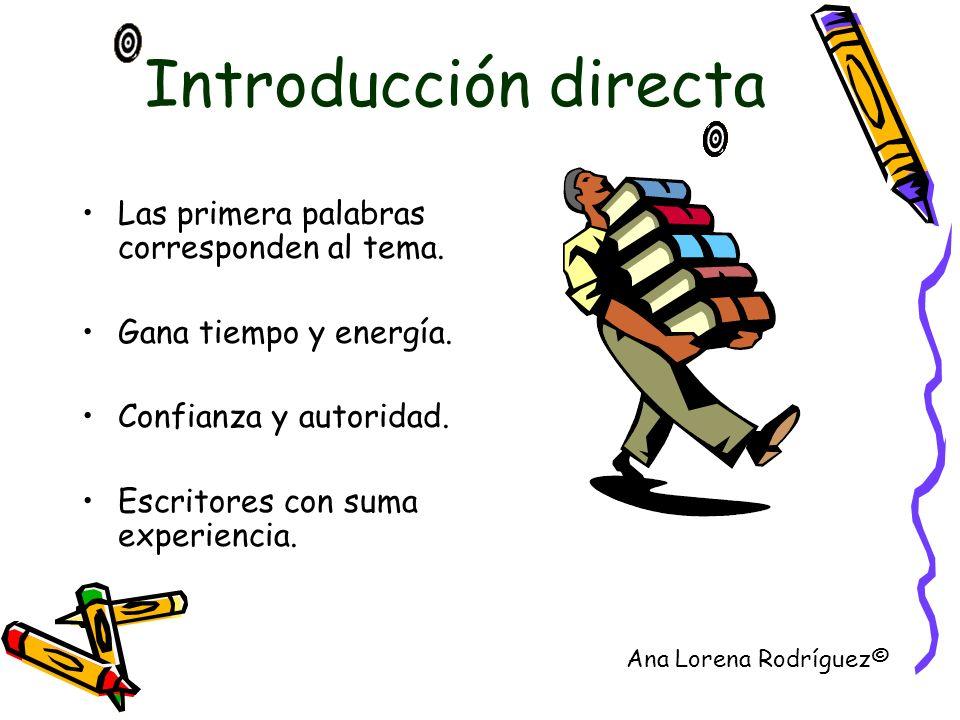 Introducción directa Las primera palabras corresponden al tema. Gana tiempo y energía. Confianza y autoridad. Escritores con suma experiencia. Ana Lor