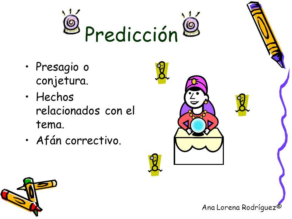 Predicción Presagio o conjetura. Hechos relacionados con el tema. Afán correctivo. Ana Lorena Rodríguez©