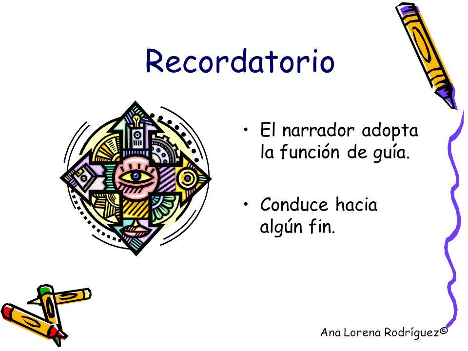 Recordatorio El narrador adopta la función de guía. Conduce hacia algún fin. Ana Lorena Rodríguez©