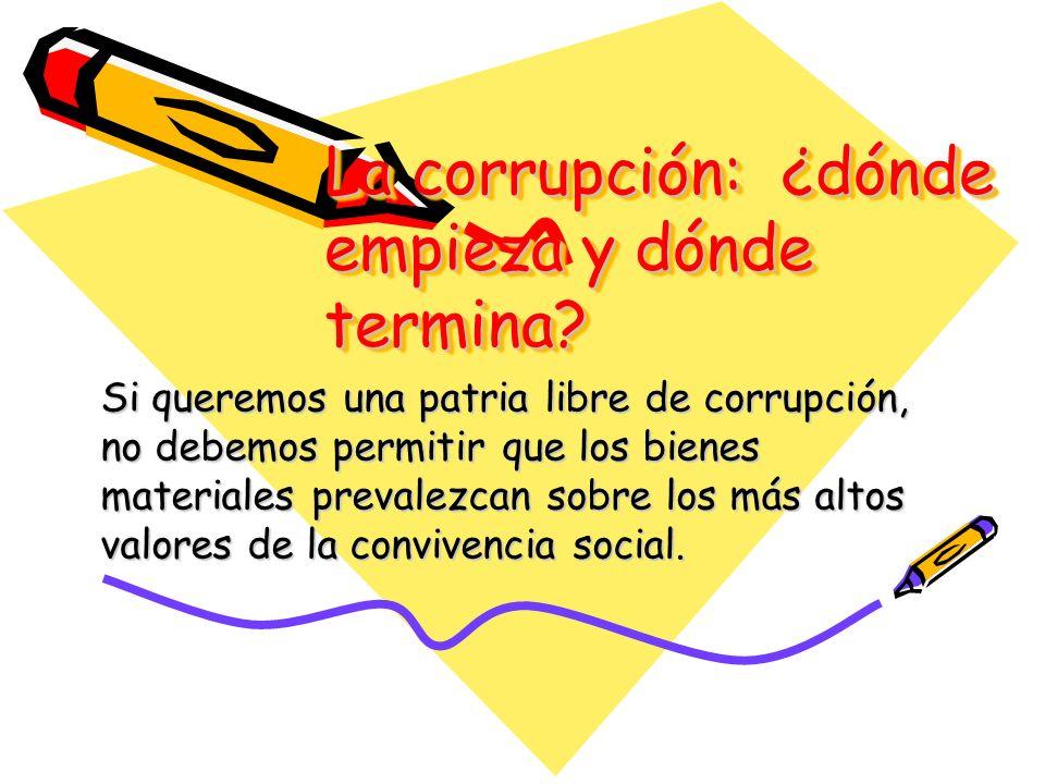 La corrupción: ¿dónde empieza y dónde termina? Si queremos una patria libre de corrupción, no debemos permitir que los bienes materiales prevalezcan s