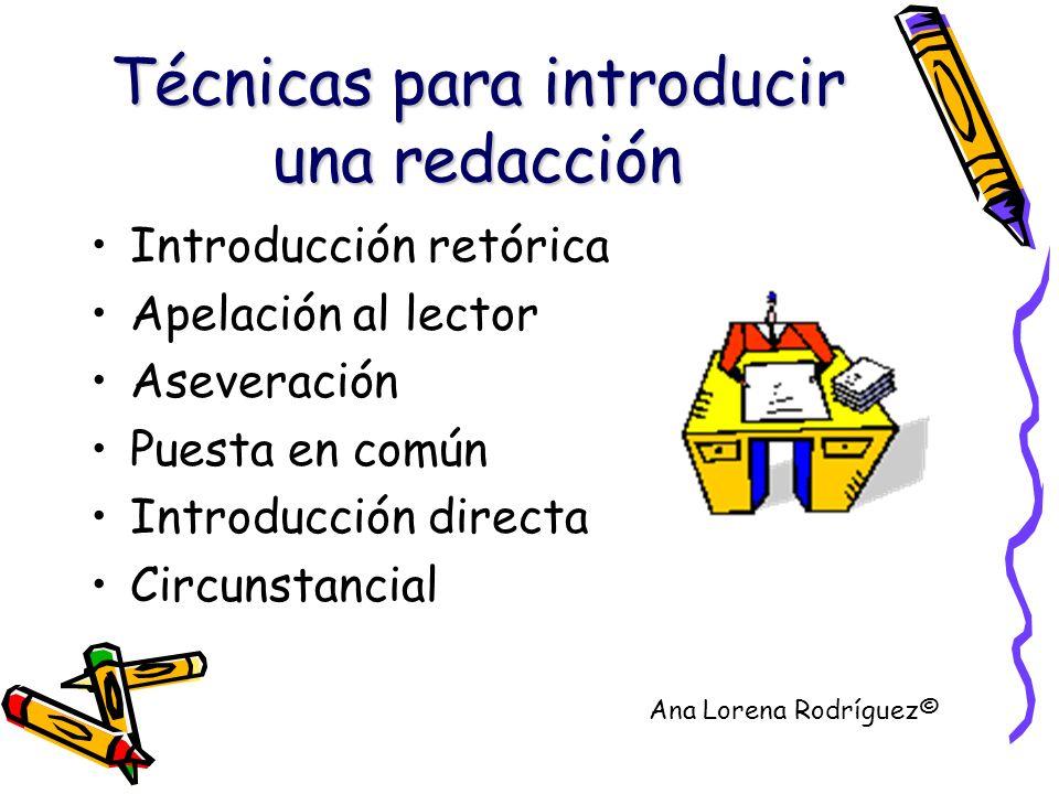 Técnicas para introducir una redacción Introducción retórica Apelación al lector Aseveración Puesta en común Introducción directa Circunstancial Ana L