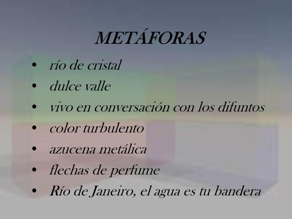 METÁFORAS río de cristal dulce valle vivo en conversación con los difuntos color turbulento azucena metálica flechas de perfume Río de Janeiro, el agu