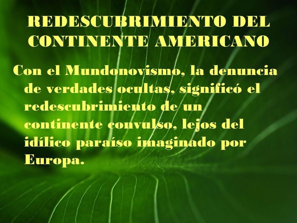 REDESCUBRIMIENTO DEL CONTINENTE AMERICANO Con el Mundonovismo, la denuncia de verdades ocultas, significó el redescubrimiento de un continente convuls