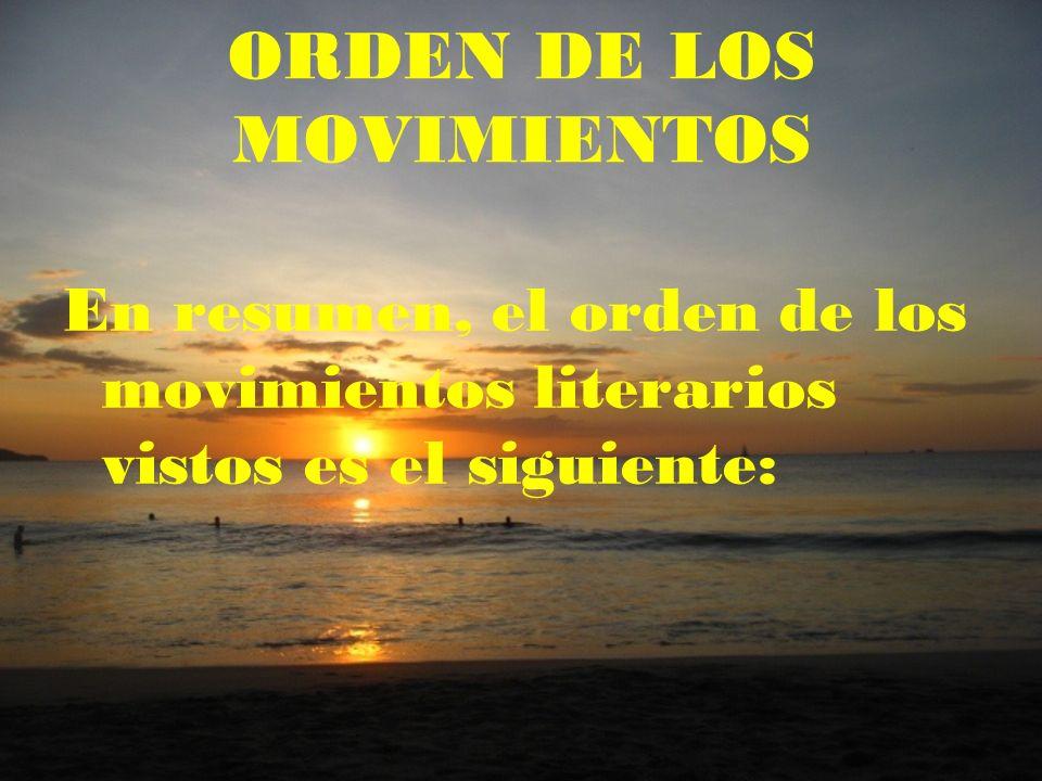 ORDEN DE LOS MOVIMIENTOS En resumen, el orden de los movimientos literarios vistos es el siguiente: