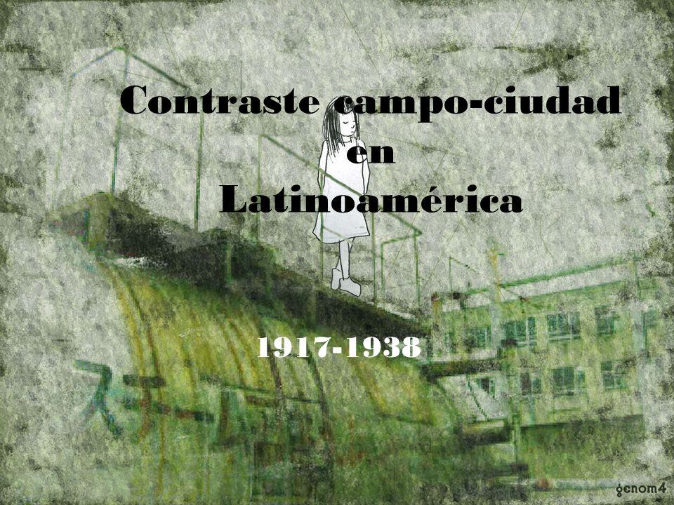 Contraste campo-ciudad en Latinoamérica 1917-1938