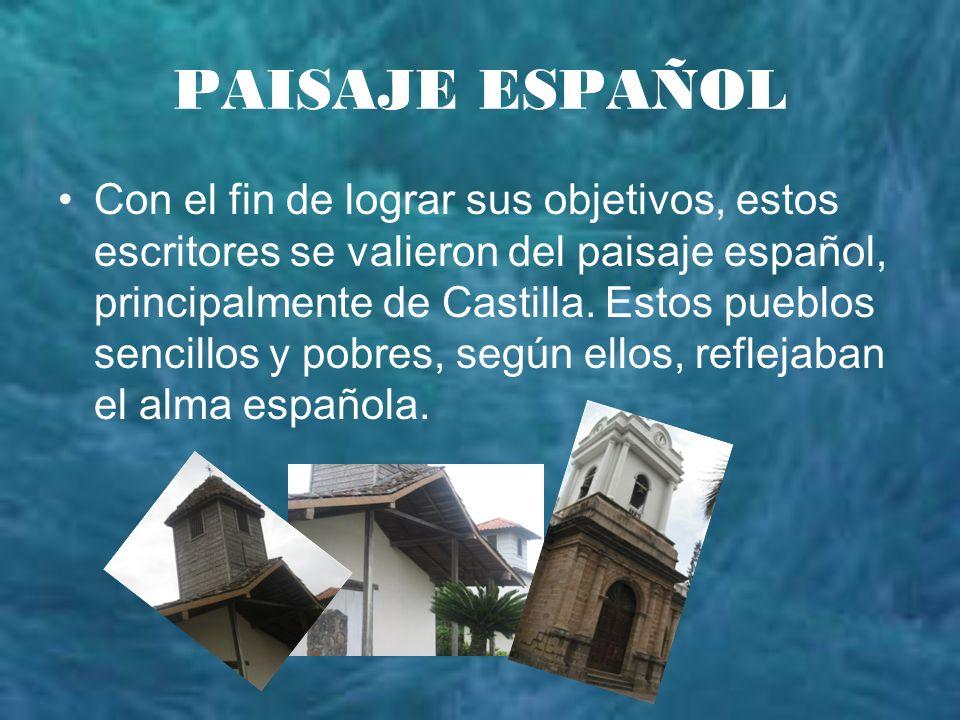 PAISAJE ESPAÑOL Con el fin de lograr sus objetivos, estos escritores se valieron del paisaje español, principalmente de Castilla. Estos pueblos sencil