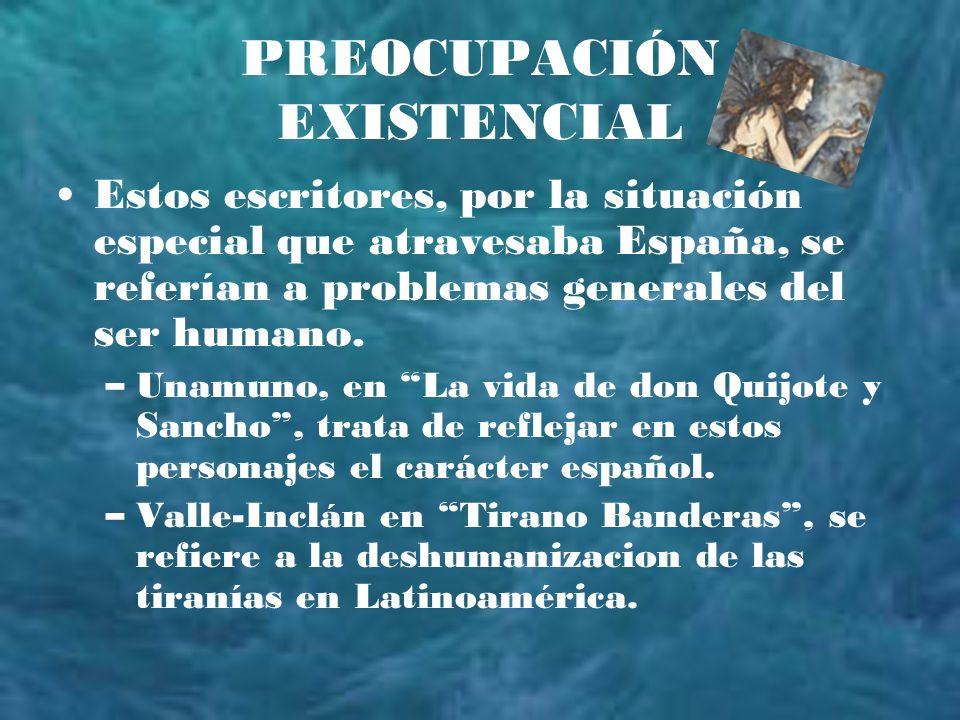 PREOCUPACIÓN EXISTENCIAL Estos escritores, por la situación especial que atravesaba España, se referían a problemas generales del ser humano. –Unamuno
