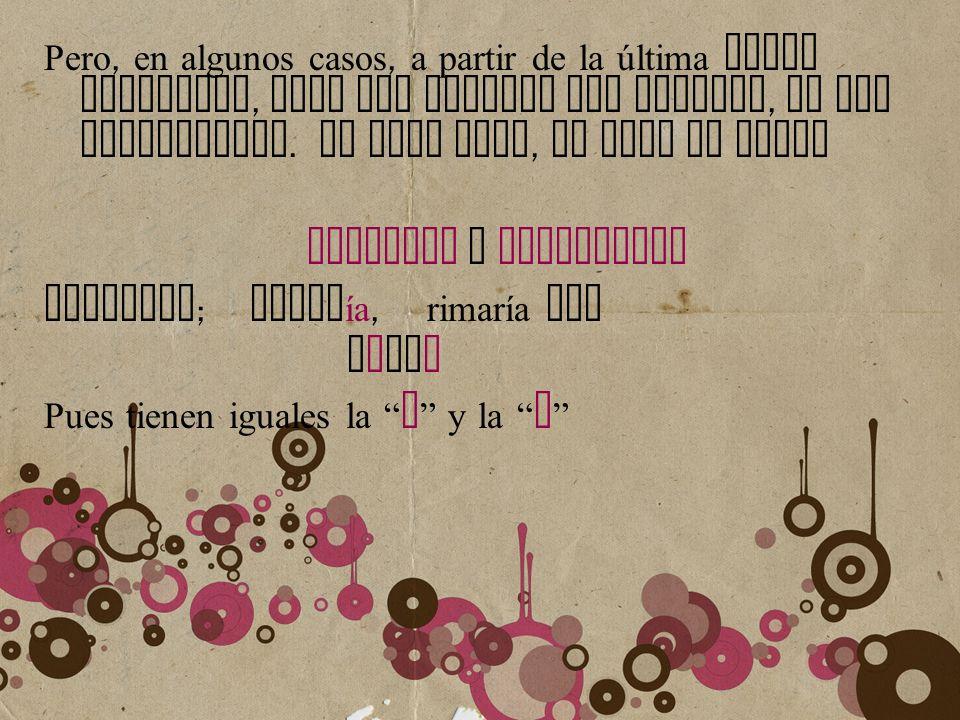 Pero, en algunos casos, a partir de la última vocal acentuada, SOLO son iguales las vocales, no las consonantes. En este caso, la rima se llama ASONAN