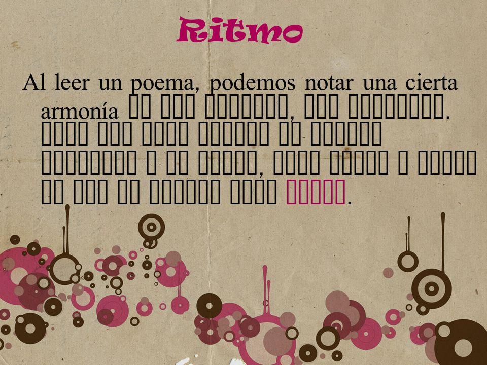 Ritmo Al leer un poema, podemos notar una cierta armonía en los sonidos, una cadencia. Esto nos hace leerla de manera distinta a la prosa, pues llega