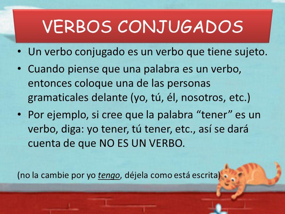 Un verbo conjugado es un verbo que tiene sujeto. Cuando piense que una palabra es un verbo, entonces coloque una de las personas gramaticales delante