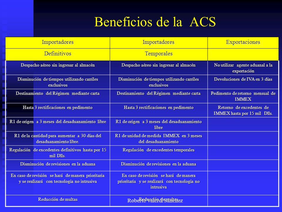 Roberto Valerdi Sánchez Beneficios de la ACS ImportadoresImportadoresExportaciones DefinitivosTemporales Despacho aéreo sin ingresar al almacén No uti
