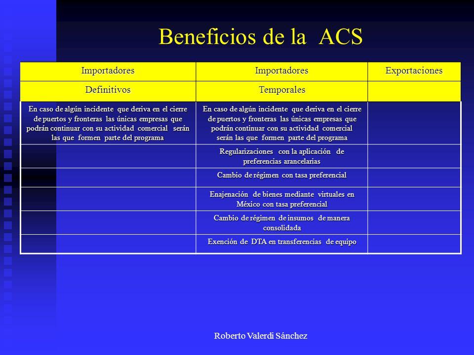 Roberto Valerdi Sánchez Beneficios de la ACS ImportadoresImportadoresExportaciones DefinitivosTemporales En caso de algún incidente que deriva en el c