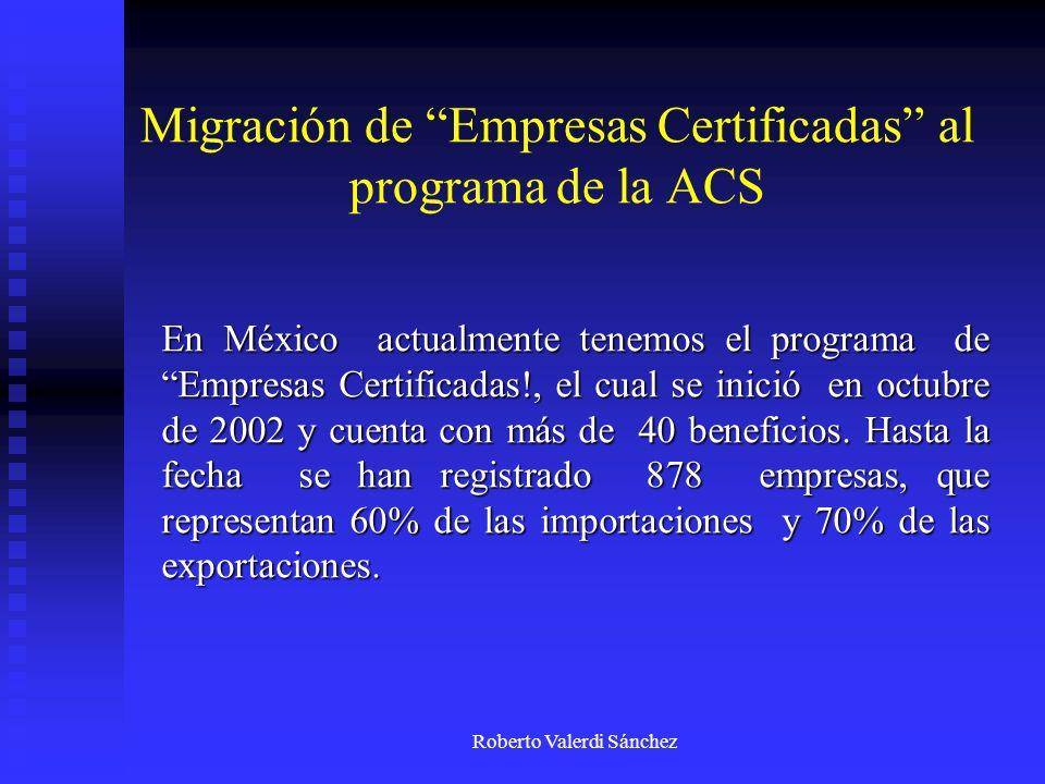 Roberto Valerdi Sánchez Migración de Empresas Certificadas al programa de la ACS En México actualmente tenemos el programa de Empresas Certificadas!,