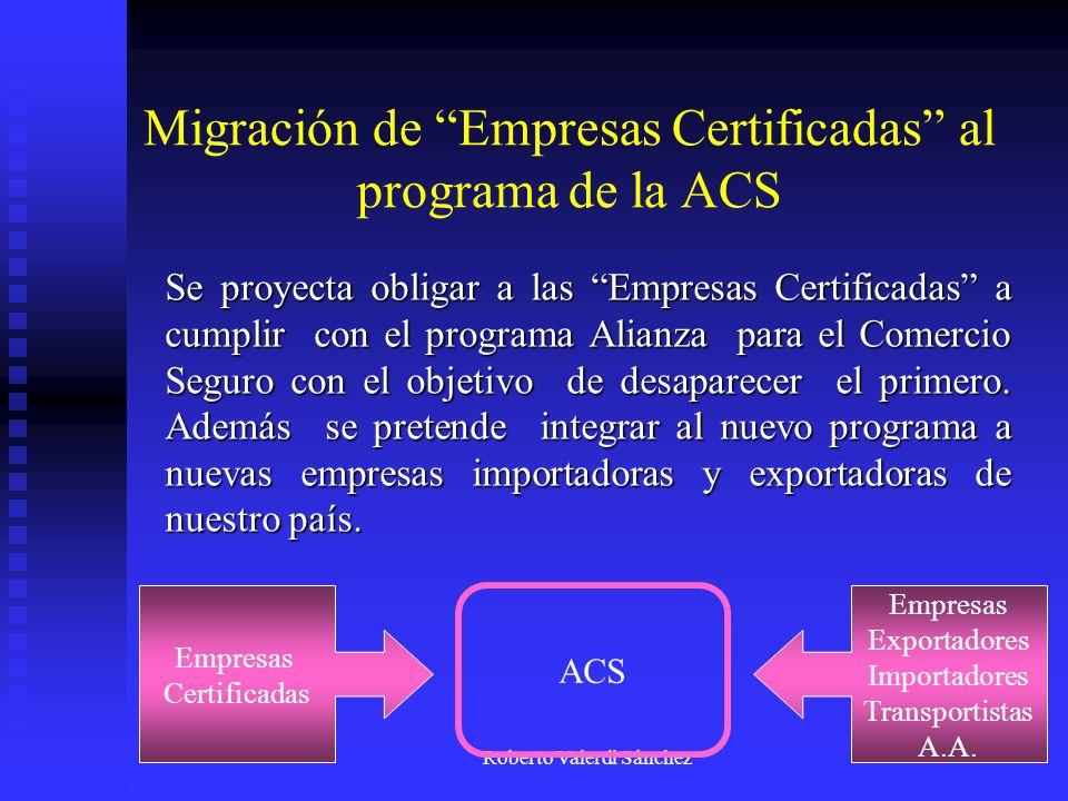 Roberto Valerdi Sánchez Migración de Empresas Certificadas al programa de la ACS Se proyecta obligar a las Empresas Certificadas a cumplir con el prog