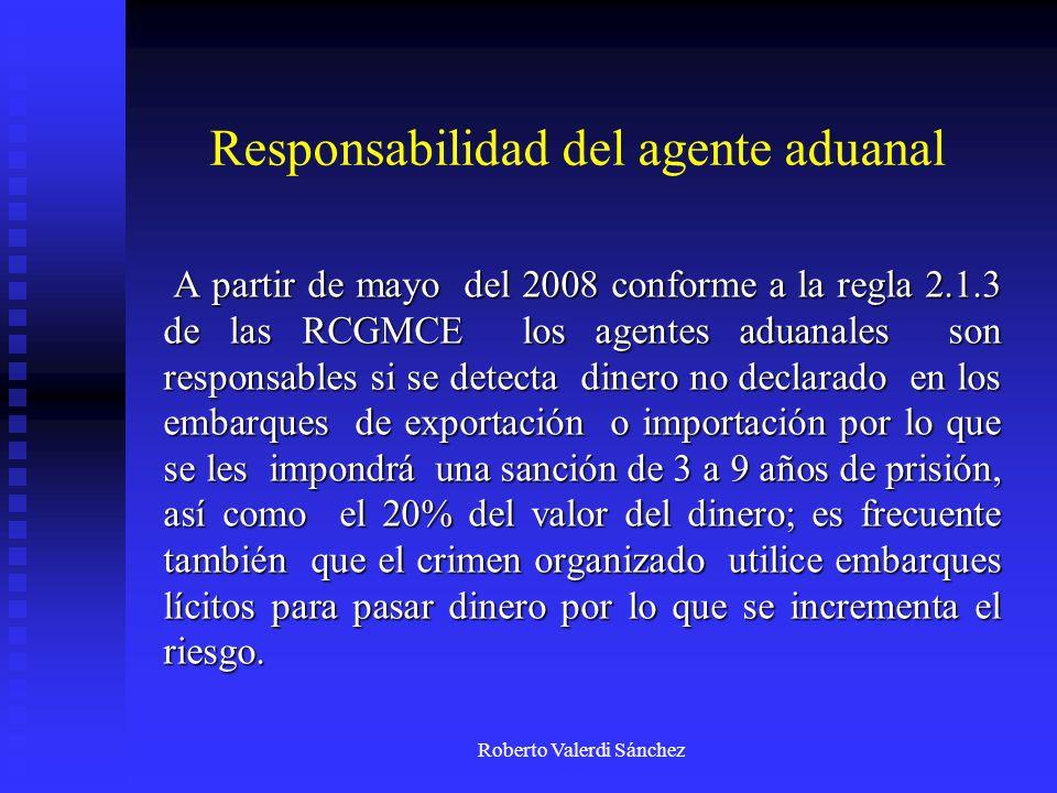 Roberto Valerdi Sánchez Responsabilidad del agente aduanal A partir de mayo del 2008 conforme a la regla 2.1.3 de las RCGMCE los agentes aduanales son