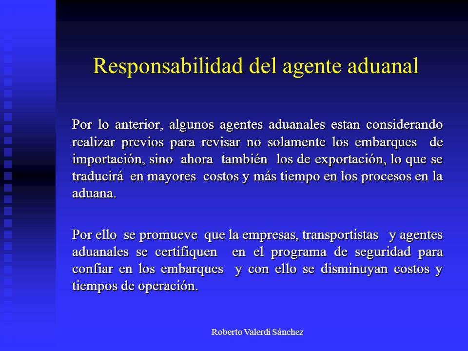 Roberto Valerdi Sánchez Responsabilidad del agente aduanal Por lo anterior, algunos agentes aduanales estan considerando realizar previos para revisar