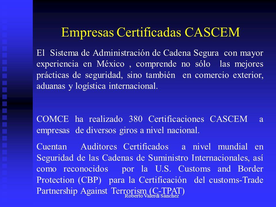 Roberto Valerdi Sánchez Empresas Certificadas CASCEM El Sistema de Administración de Cadena Segura con mayor experiencia en México, comprende no sólo