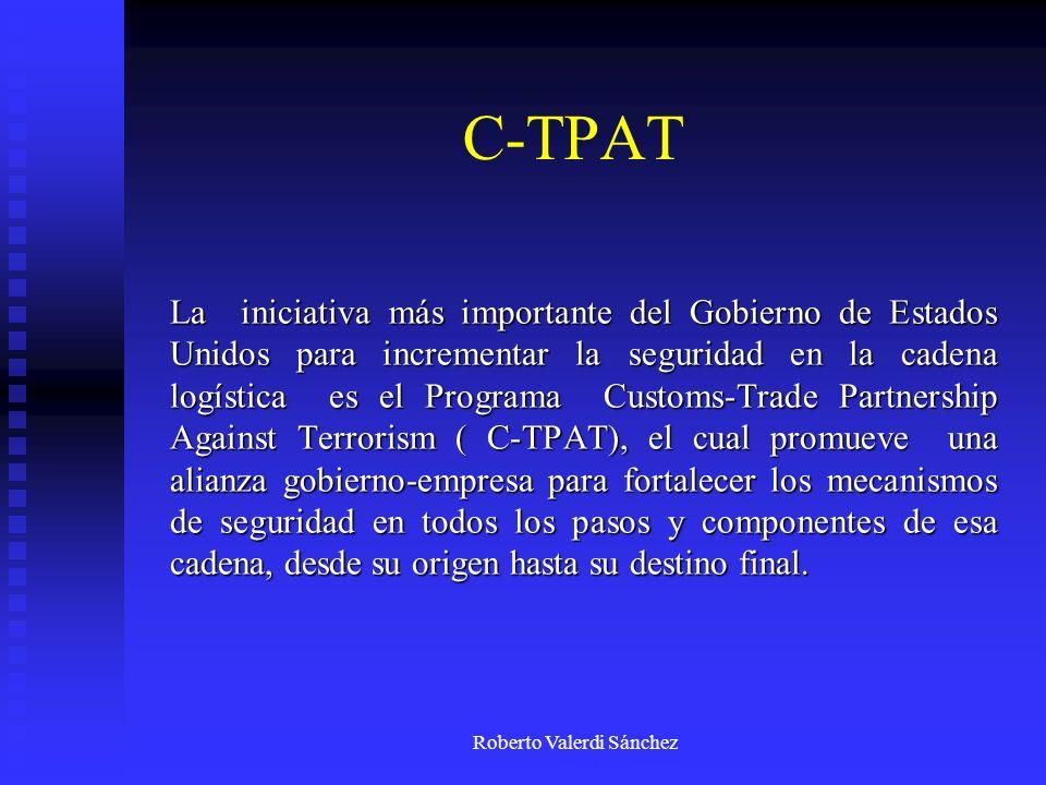 Roberto Valerdi Sánchez C-TPAT La iniciativa más importante del Gobierno de Estados Unidos para incrementar la seguridad en la cadena logística es el
