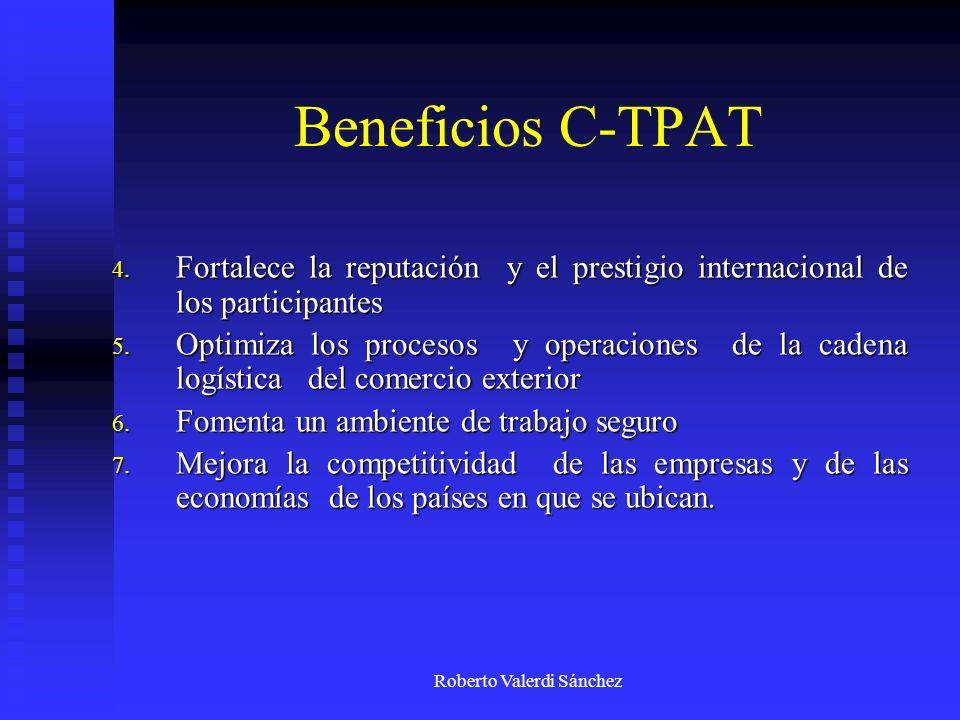 Roberto Valerdi Sánchez Beneficios C-TPAT 4. Fortalece la reputación y el prestigio internacional de los participantes 5. Optimiza los procesos y oper