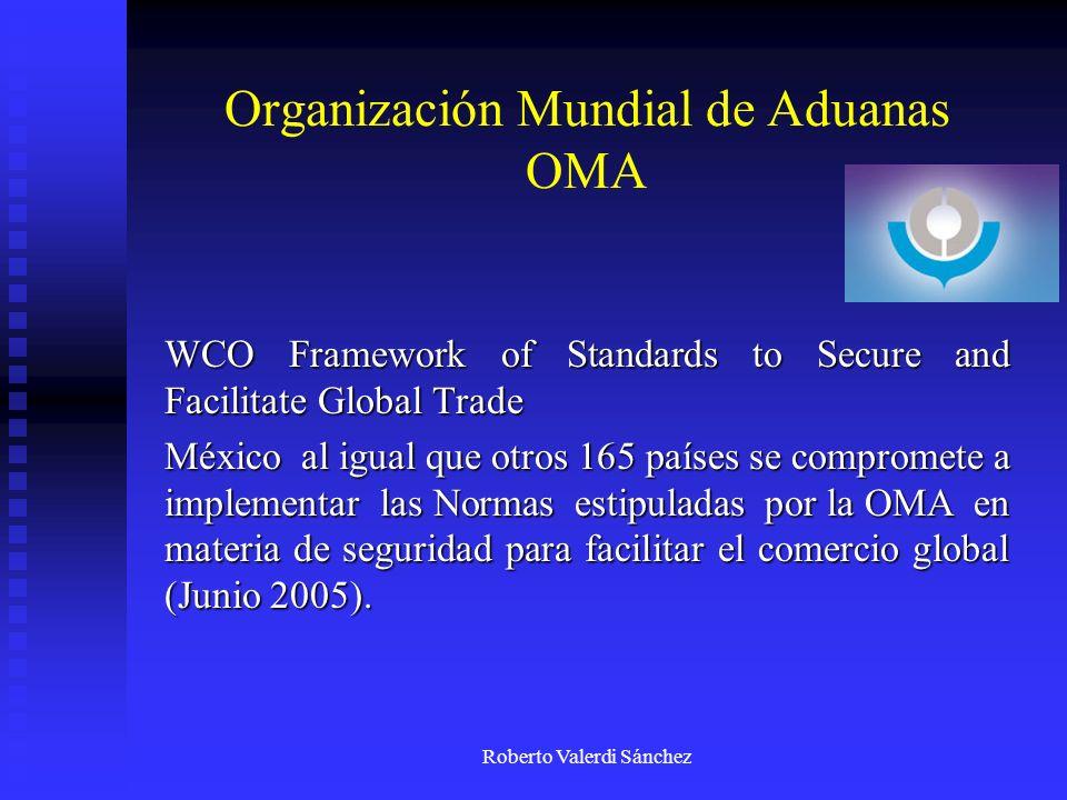 Roberto Valerdi Sánchez Organización Mundial de Aduanas OMA WCO Framework of Standards to Secure and Facilitate Global Trade México al igual que otros