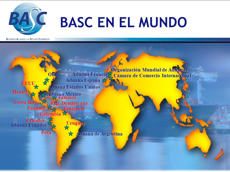 BASC EN EL MUNDOJamaica Aduana Ecuador Aduana México Organización Mundial de Aduanas Cámara de Comercio Internacional Aduana España Aduana Francia EEU