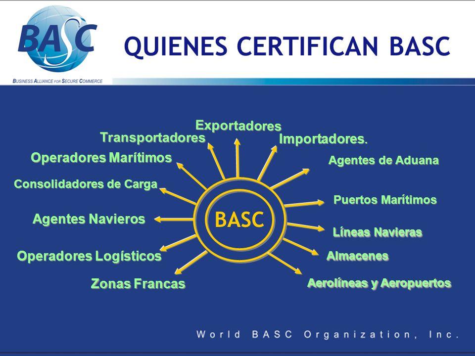 QUIENES CERTIFICAN BASC Operadores Logísticos Líneas Navieras Operadores Marítimos Puertos Marítimos Zonas Francas Importadores. Agentes de Aduana Age
