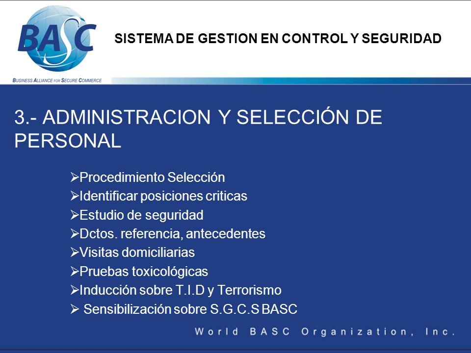 3.- ADMINISTRACION Y SELECCIÓN DE PERSONAL Procedimiento Selección Identificar posiciones criticas Estudio de seguridad Dctos. referencia, antecedente