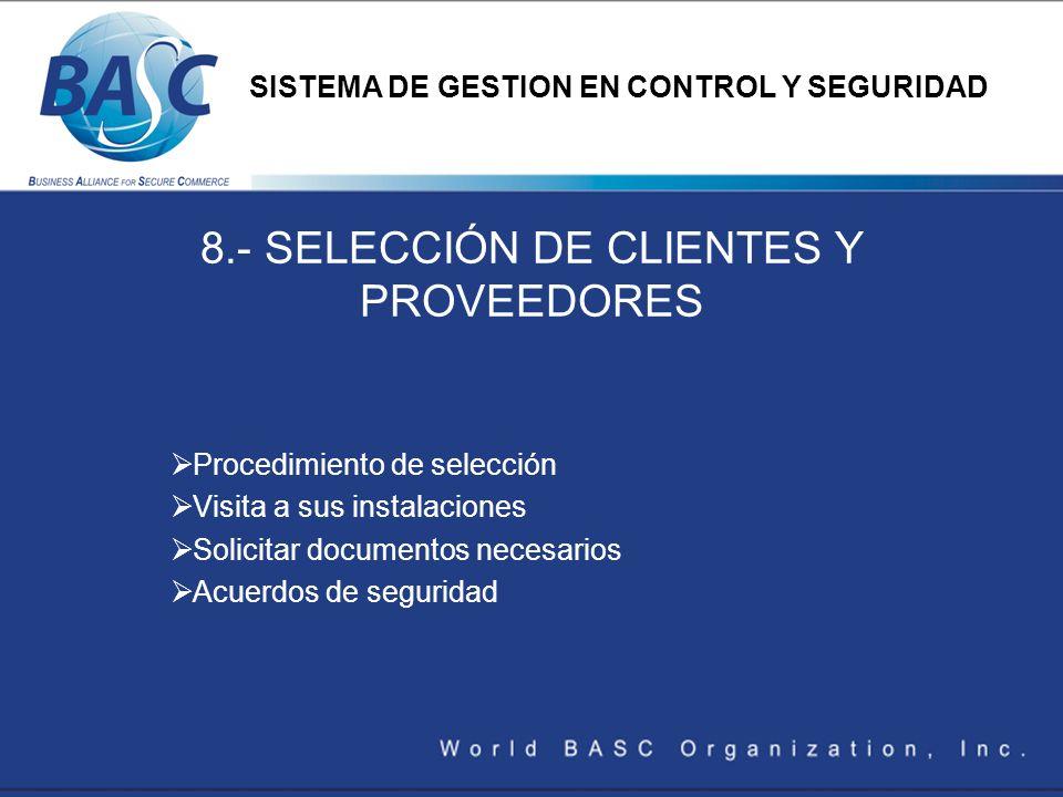 8.- SELECCIÓN DE CLIENTES Y PROVEEDORES Procedimiento de selección Visita a sus instalaciones Solicitar documentos necesarios Acuerdos de seguridad SI