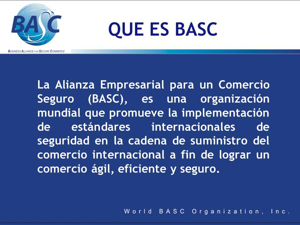 QUE ES BASC La Alianza Empresarial para un Comercio Seguro (BASC), es una organización mundial que promueve la implementación de estándares internacio