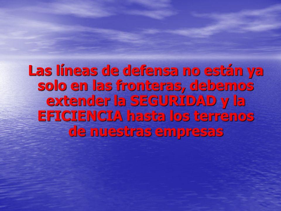 Las líneas de defensa no están ya solo en las fronteras, debemos extender la SEGURIDAD y la EFICIENCIA hasta los terrenos de nuestras empresas Las lín